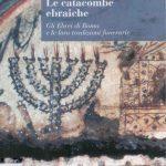 Le catacombe ebraiche. Gli ebrei di Roma e le loro tradizioni funerarie